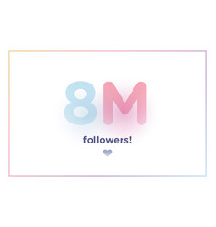 8m or 8000000 followers thank you colorful vector