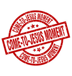 Come-to-jesus moment round red grunge stamp vector