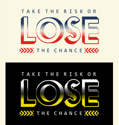 Quotes take the risk or lose the chance vector