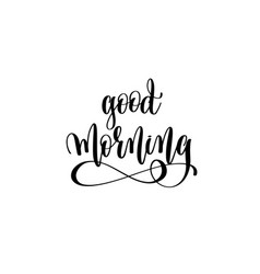 good morning - hand lettering inscription vector image