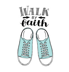 Hand lettering walk by faith with blue sneakers vector