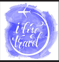 i love travel lettering on blue vector image