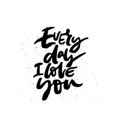 Every day i love you handdrawn black lettering vector