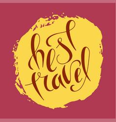 hand lettering best travel on grunge brush vector image