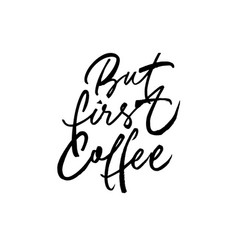 but first coffee ink brush lettering vector image