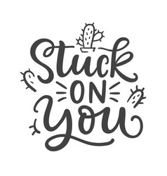 stuck on you funny phrase hand written lettering vector image