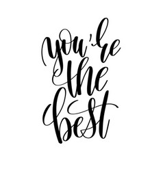 you are the best black and white hand written vector image vector image