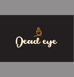 dead eye word text logo with coffee cup symbol vector image