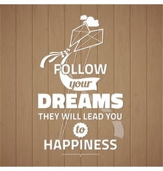 Follow your dreams they will lead you to happiness vector image vector image