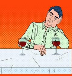 alone sad man drinking wine in restaurant pop art vector image
