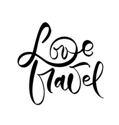 hand drawn text love travel inspirational vector image