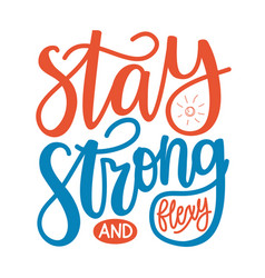 With calligraphy quote - stay strong and flexy vector