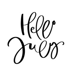 hand drawn typography lettering text hello july vector image
