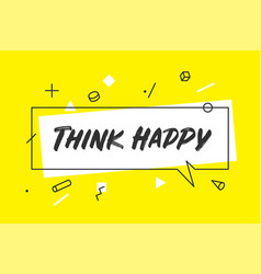 Think happy banner speech bubble poster and vector