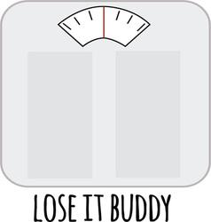 Lose It Buddy vector