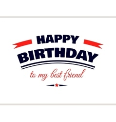 Happy Birthday To My Best Friend vector image vector image