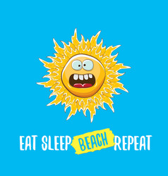 eat sleep beach repeat or vector image