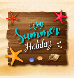 enjoy summer holidays background with a wooden sig vector image