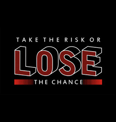 Quotes the risk or lose the chance vector