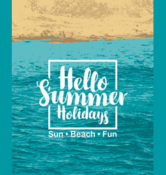 Words hello summer holidays with sea and beach vector