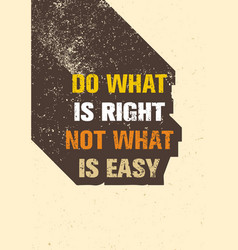 Do what is right not what is easy motivation quote vector