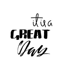 it is a great day dry brush calligraphy vector image vector image