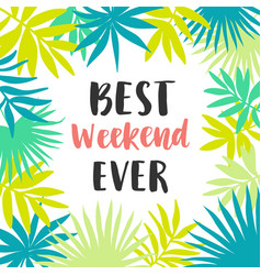 best weekend ever poster vector image vector image