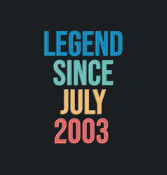 Legend since july 2003 - retro vintage birthday vector