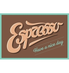 Poster coffee with hand drawn lettering Espresso vector image