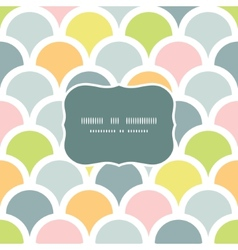 Abstract colorful fishscale frame seamless pattern vector image