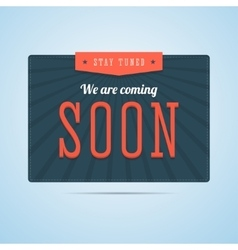 Stay tuned we are coming soon label in flat style vector image vector image