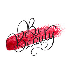 Be beauty text on acrylic red background hand vector