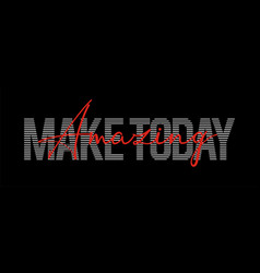 quotes make today amazing vector image