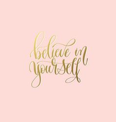 believe in yourself - hand gold lettering vector image