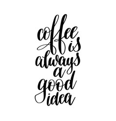 Coffee always a good idea black and white vector