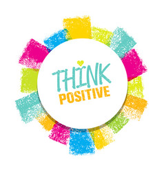 Think positive rough brush stroke design element vector