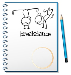 A notebook with a drawing of two boys breakdancing vector image