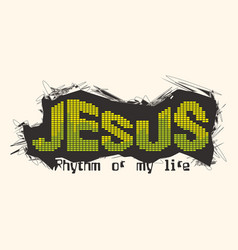 Jesus the rhythm of my life vector