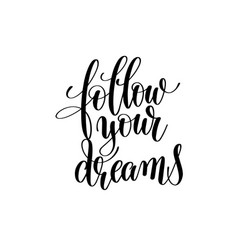 Follow your dreams black and white handwritten vector