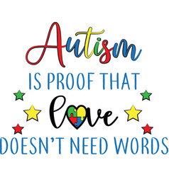 Autism is proof that love does need words vector