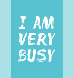 I am very busy - hand lettering vector