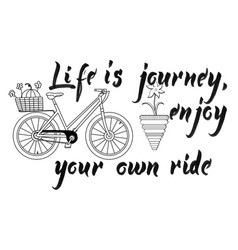 Life is journey enjoy your own ride vector