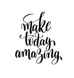 Make today amazing brush ink hand lettering vector