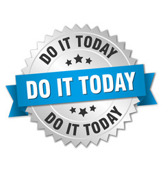 Do it today round isolated silver badge vector
