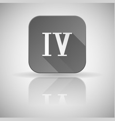 Iv roman numeral grey square icon with reflection vector