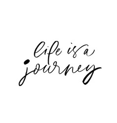 Life is a journey phrase modern calligraphy vector