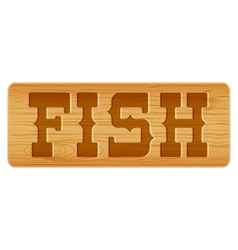 Nameplate of wood for menu with word FISH vector image