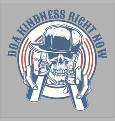 skull spray do a kindness right nowskull vector image