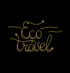 Eco travel glitter golden hand lettering vector