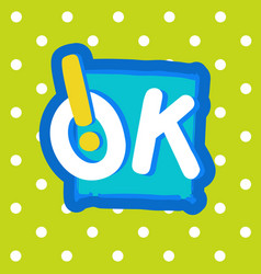 ok sticker chat message label icon colorful vector image
